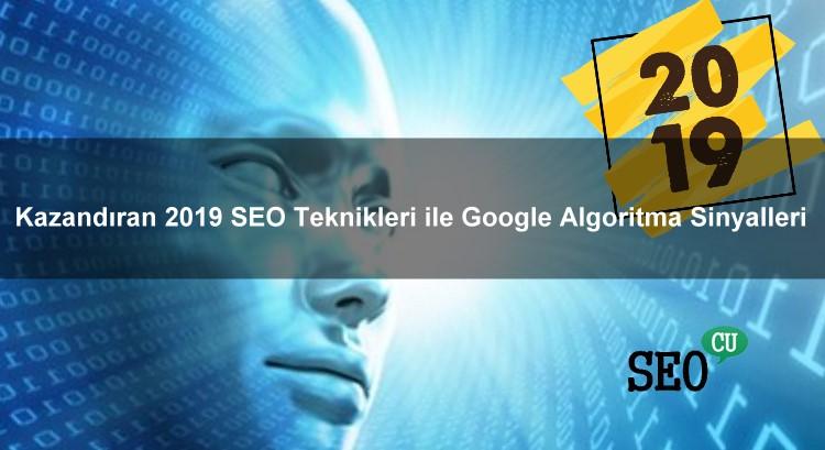 Kazandıran 2019 SEO Teknikleri İle Google Algoritma Sinyalleri