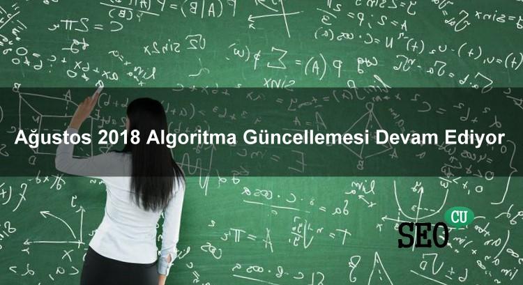 Ağustos 2018 Algoritma Güncellemesi Devam Ediyor