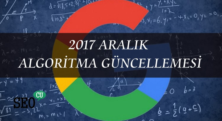 Google Aralık 2017 Algoritma Güncellemesini Doğruladı