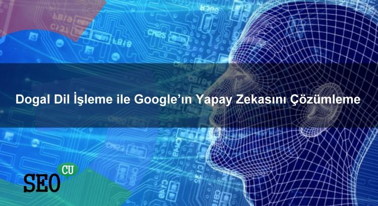 Doğal Dil İşleme İle Google'ın Yapay Zekasını Çözümleme