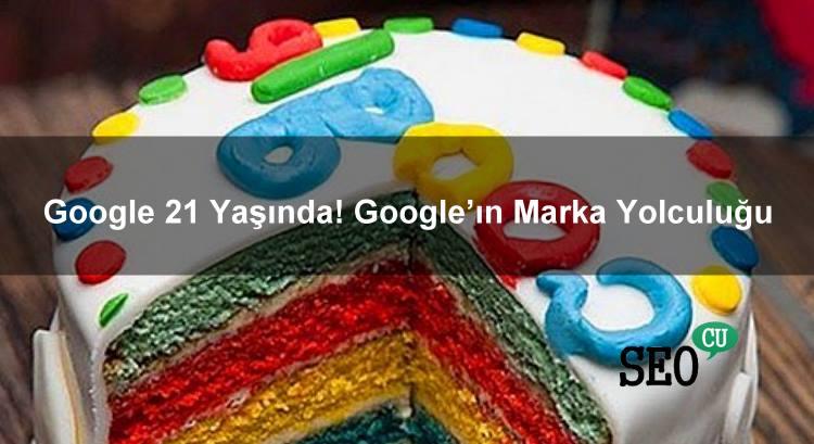 Google 21 Yaşında! Google'ın Marka Yolculuğu