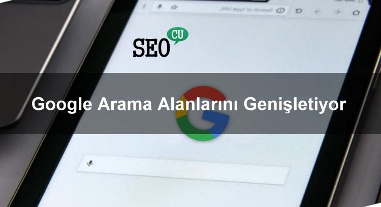 Google Arama Alanlarını Genişletiyor