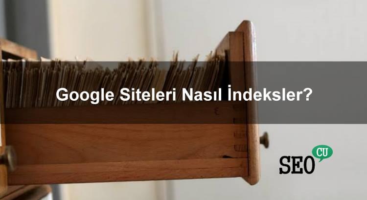 Google Siteleri Nasıl İndeksler? Google İndeks Problemi