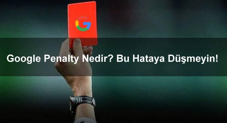 Google Penalty Nedir? Bu Hataya Düşmeyin!