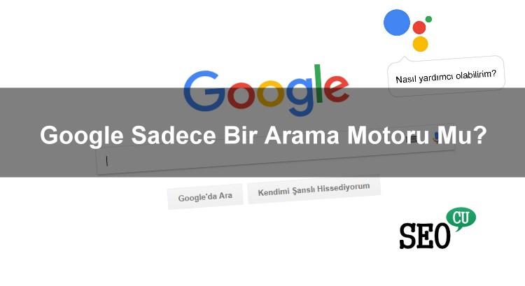 Google Sadece Bir Arama Motoru Mu?