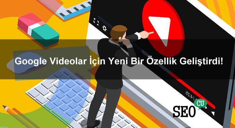 Google Videolar İçin Yeni Bir Özellik Geliştirdi