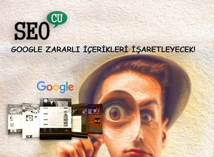 Google Zararlı İçerikleri İşaretleyecek !