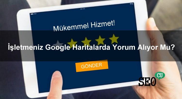 İşletmeniz Google Haritalarda Yorum Alıyor Mu?
