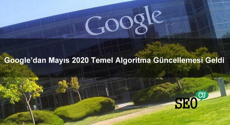 Google'dan Mayıs 2020 Temel Algoritma Güncellemesi Geldi