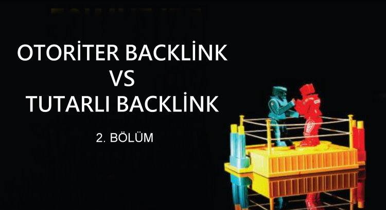 Otoriter Sitelerden Backlink Mi? Tutarlı Sitelerden Backlink Mi? - 2