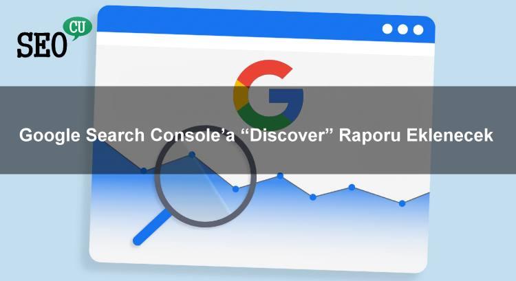 "Google Search Console'a ""Keşfet / Discover"" Raporu Eklenecek"