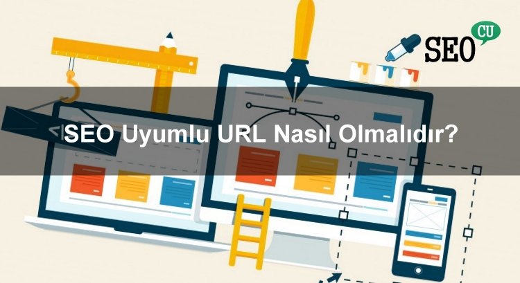 SEO Uyumlu URL Nasıl Olmalıdır? URL Sınıflandırması Nasıl Yapılır?