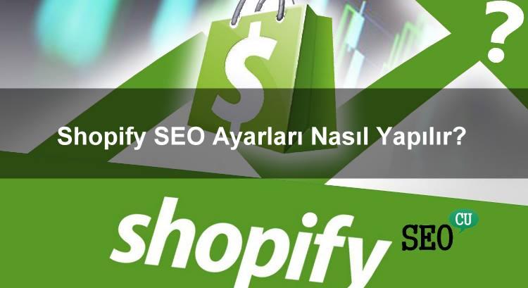 Shopify SEO Ayarları Nasıl Yapılır? Kapsamlı Rehber