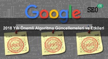 Google 2018 Yılı Önemli Algoritma Güncellemeleri ve Etkileri
