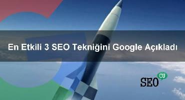 En Etkili 3 SEO Tekniğini Google Açıkladı
