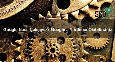 Google Nasıl Çalışıyor? Google'a Yardımcı Olabilirsiniz